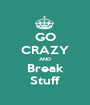 GO CRAZY AND Break Stuff - Personalised Poster A1 size
