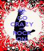 GO CRAZY AND ROCK ON! - Personalised Poster A1 size