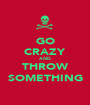 GO CRAZY AND THROW SOMETHING - Personalised Poster A1 size