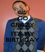 GO CRAZY BECAUSE IT'S MY BIRTHDAY - Personalised Poster A1 size