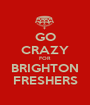 GO CRAZY FOR BRIGHTON FRESHERS - Personalised Poster A1 size