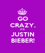 GO CRAZY, IT'S JUSTIN BIEBER! - Personalised Poster A1 size