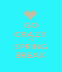 GO CRAZY IT'S SPRING BREAK - Personalised Poster A1 size