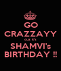 GO CRAZZAYY cuz it's SHAMVI's BIRTHDAY !! - Personalised Poster A1 size