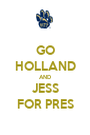GO HOLLAND AND JESS FOR PRES - Personalised Poster A1 size