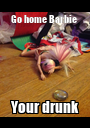 Go home Barbie  Your drunk - Personalised Poster A1 size
