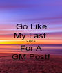 Go Like My Last  2 Pics For A GM Post! - Personalised Poster A1 size