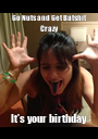 Go Nuts and Get Batshit Crazy It's your birthday - Personalised Poster A1 size
