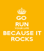 GO  RUN YOUR LIFE BECAUSE IT ROCKS - Personalised Poster A1 size