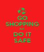 GO SHOPPING BUT DO IT SAFE - Personalised Poster A1 size