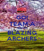 GO! TEAM A GO!GO! BLAZING ARCHERS - Personalised Poster A1 size
