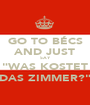 """GO TO BÉCS AND JUST SAY """"WAS KOSTET DAS ZIMMER?"""" - Personalised Poster A1 size"""