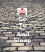 Go To Bed And Sleep - Personalised Poster A1 size