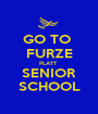 GO TO  FURZE PLATT  SENIOR SCHOOL - Personalised Poster A1 size