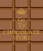 Go To THE CHOCOLATE STORE - Personalised Poster A1 size