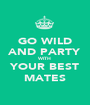 GO WILD AND PARTY WITH YOUR BEST MATES - Personalised Poster A1 size