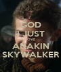 GOD I JUST LOVE ANAKIN SKYWALKER - Personalised Poster A1 size