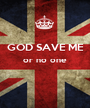 GOD SAVE ME or no one   - Personalised Poster A1 size