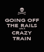 GOING OFF THE RAILS ON A CRAZY TRAIN - Personalised Poster A1 size