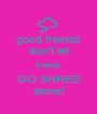 good friends don't let friends  GO SHRED alone! - Personalised Poster A1 size