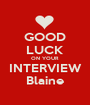 GOOD LUCK ON YOUR INTERVIEW Blaine - Personalised Poster A1 size