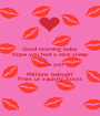 Good morning babe Hope you had a nice sleep Lobe you Millions babygirl From ur squishy xxxxx - Personalised Poster A1 size