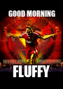 GOOD MORNING FLUFFY - Personalised Poster A1 size