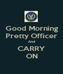 Good Morning Pretty Officer And CARRY ON - Personalised Poster A1 size