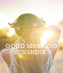 GOOD MORNING SUNSHINE    - Personalised Poster A1 size