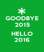 GOODBYE 2015  HELLO 2016 - Personalised Poster A1 size