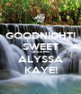 GOODNIGHT! SWEET DREAMS ALYSSA KAYE! - Personalised Poster A1 size