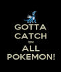 GOTTA CATCH 'EM ALL POKEMON! - Personalised Poster A1 size