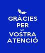 GRÀCIES PER LA VOSTRA ATENCIÓ - Personalised Poster A1 size