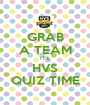 GRAB A TEAM IT'S HVS QUIZ TIME - Personalised Poster A1 size