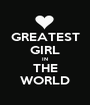 GREATEST GIRL IN THE WORLD - Personalised Poster A1 size