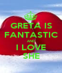 GRETA IS FANTASTIC AND I LOVE SHE - Personalised Poster A1 size