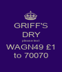 GRIFF'S DRY please text WAGN49 £1 to 70070 - Personalised Poster A1 size