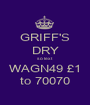 GRIFF'S DRY so text WAGN49 £1 to 70070 - Personalised Poster A1 size