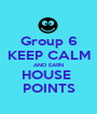 Group 6 KEEP CALM AND EARN HOUSE  POINTS - Personalised Poster A1 size