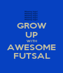 GROW UP WITH AWESOME FUTSAL - Personalised Poster A1 size