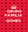 GRUPO FAMILIA   GOMES   - Personalised Poster A1 size