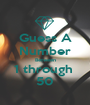 Guess A Number Between 1 through  50 - Personalised Poster A1 size