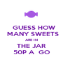 GUESS HOW  MANY SWEETS ARE IN THE JAR 50P A  GO - Personalised Poster A1 size