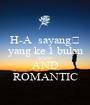 H-A  sayang💐 yang ke 1 bulan KEEP AND ROMANTIC - Personalised Poster A1 size
