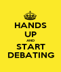 HANDS UP AND START DEBATING - Personalised Poster A1 size