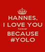 HANNES, I LOVE YOU forever BECAUSE #YOLO - Personalised Poster A1 size