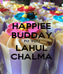 HAPPIEE BUDDAY TO YOU LAHUL CHALMA - Personalised Poster A1 size