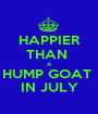 HAPPIER THAN  A HUMP GOAT  IN JULY - Personalised Poster A1 size