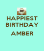 HAPPIEST BIRTHDAY  AMBER  - Personalised Poster A1 size