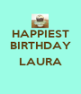 HAPPIEST BIRTHDAY  LAURA  - Personalised Poster A1 size